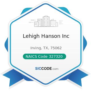 Lehigh Hanson Inc - NAICS Code 327320 - Ready-Mix Concrete Manufacturing