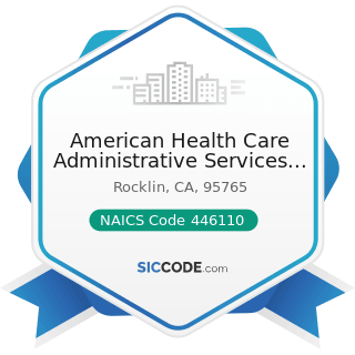 American Health Care Administrative Services Inc - NAICS Code 446110 - Pharmacies and Drug Stores