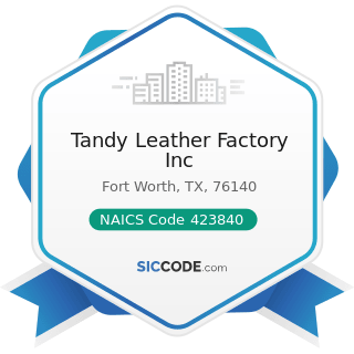 Tandy Leather Factory Inc - NAICS Code 423840 - Industrial Supplies Merchant Wholesalers