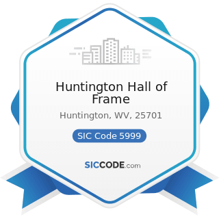 Huntington Hall of Frame - SIC Code 5999 - Miscellaneous Retail Stores, Not Elsewhere Classified