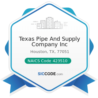Texas Pipe And Supply Company Inc - NAICS Code 423510 - Metal Service Centers and Other Metal...