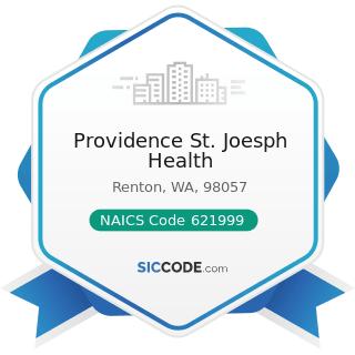 Providence St. Joesph Health - NAICS Code 621999 - All Other Miscellaneous Ambulatory Health...