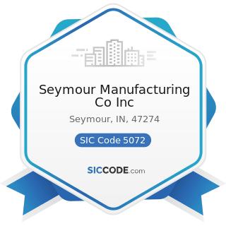Seymour Manufacturing Co Inc - SIC Code 5072 - Hardware