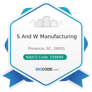 S And W Manufacturing - NAICS Code 339999 - All Other Miscellaneous Manufacturing