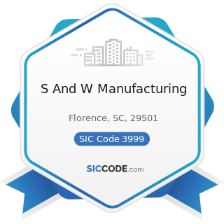 S And W Manufacturing - SIC Code 3999 - Manufacturing Industries, Not Elsewhere Classified