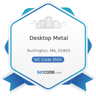 Desktop Metal - SIC Code 3555 - Printing Trades Machinery and Equipment
