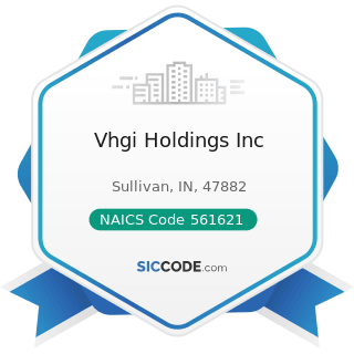 Vhgi Holdings Inc - NAICS Code 561621 - Security Systems Services (except Locksmiths)