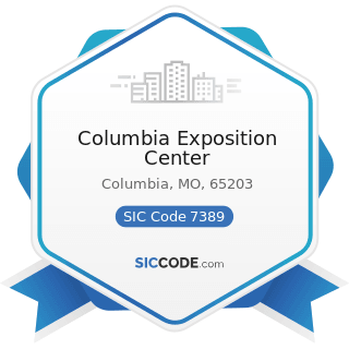 Columbia Exposition Center - SIC Code 7389 - Business Services, Not Elsewhere Classified