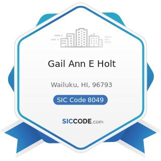 Gail Ann E Holt - SIC Code 8049 - Offices and Clinics of Health Practitioners, Not Elsewhere...