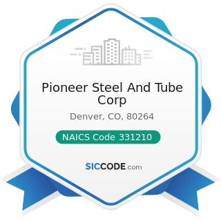 Pioneer Steel And Tube Corp - NAICS Code 331210 - Iron and Steel Pipe and Tube Manufacturing...