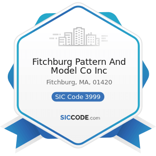 Fitchburg Pattern And Model Co Inc - SIC Code 3999 - Manufacturing Industries, Not Elsewhere...