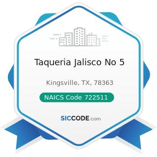 Taqueria Jalisco No 5 - NAICS Code 722511 - Full-Service Restaurants
