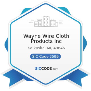 Wayne Wire Cloth Products Inc - SIC Code 3599 - Industrial and Commercial Machinery and...