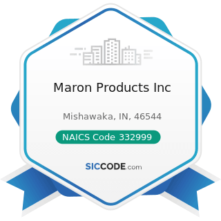 Maron Products Inc - NAICS Code 332999 - All Other Miscellaneous Fabricated Metal Product...
