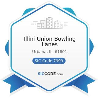 Illini Union Bowling Lanes - SIC Code 7999 - Amusement and Recreation Services, Not Elsewhere...