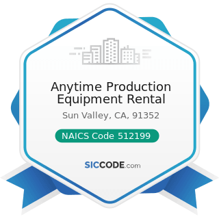 Anytime Production Equipment Rental - NAICS Code 512199 - Other Motion Picture and Video...