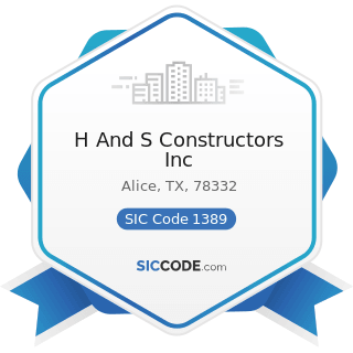 H And S Constructors Inc - SIC Code 1389 - Oil and Gas Field Services, Not Elsewhere Classified