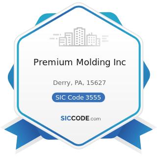 Premium Molding Inc - SIC Code 3555 - Printing Trades Machinery and Equipment