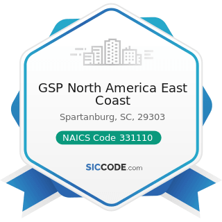 GSP North America East Coast - NAICS Code 331110 - Iron and Steel Mills and Ferroalloy...