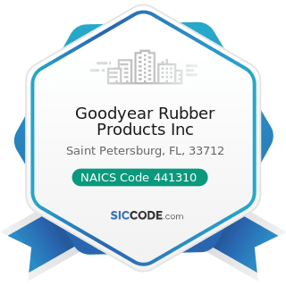 Goodyear Rubber Products Inc - NAICS Code 441310 - Automotive Parts and Accessories Stores