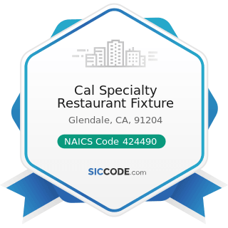 Cal Specialty Restaurant Fixture - NAICS Code 424490 - Other Grocery and Related Products...
