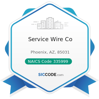 Service Wire Co - NAICS Code 335999 - All Other Miscellaneous Electrical Equipment and Component...