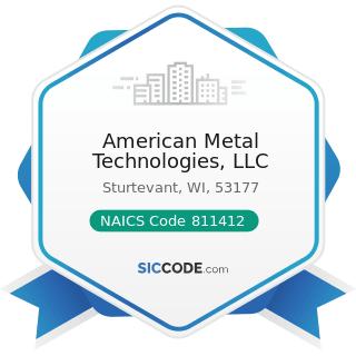 American Metal Technologies, LLC - NAICS Code 811412 - Appliance Repair and Maintenance