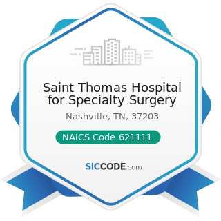 Saint Thomas Hospital for Specialty Surgery - NAICS Code 621111 - Offices of Physicians (except...