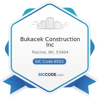 Bukacek Construction Inc - SIC Code 6552 - Land Subdividers and Developers, except Cemeteries