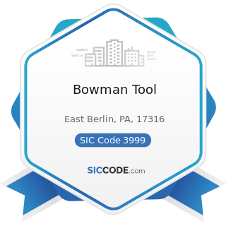 Bowman Tool - SIC Code 3999 - Manufacturing Industries, Not Elsewhere Classified