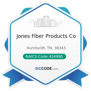 Jones Fiber Products Co - NAICS Code 424990 - Other Miscellaneous Nondurable Goods Merchant...