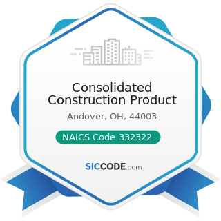Consolidated Construction Product - NAICS Code 332322 - Sheet Metal Work Manufacturing