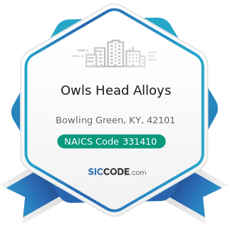 Owls Head Alloys - NAICS Code 331410 - Nonferrous Metal (except Aluminum) Smelting and Refining