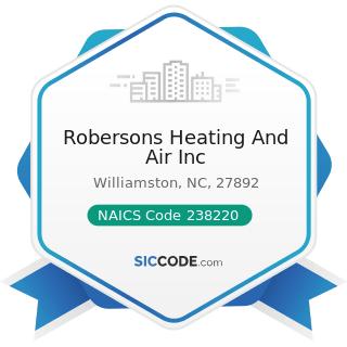 Robersons Heating And Air Inc - NAICS Code 238220 - Plumbing, Heating, and Air-Conditioning...