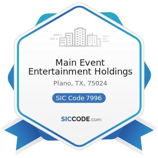 Main Event Entertainment Holdings - SIC Code 7996 - Amusement Parks