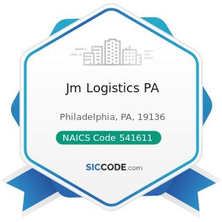 Jm Logistics PA - NAICS Code 541611 - Administrative Management and General Management...