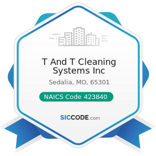T And T Cleaning Systems Inc - NAICS Code 423840 - Industrial Supplies Merchant Wholesalers