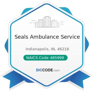 Seals Ambulance Service - NAICS Code 485999 - All Other Transit and Ground Passenger...