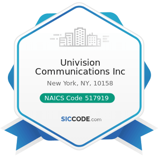 Univision Communications Inc - NAICS Code 517919 - All Other Telecommunications