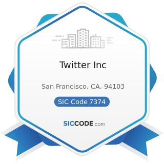 Twitter Inc - SIC Code 7374 - Computer Processing and Data Preparation and Processing Services