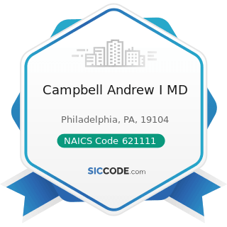 Campbell Andrew I MD - NAICS Code 621111 - Offices of Physicians (except Mental Health...