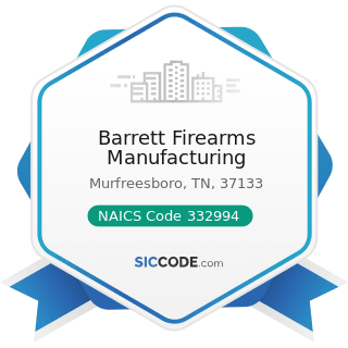 Barrett Firearms Manufacturing - NAICS Code 332994 - Small Arms, Ordnance, and Ordnance...