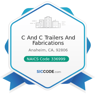 C And C Trailers And Fabrications - NAICS Code 336999 - All Other Transportation Equipment...