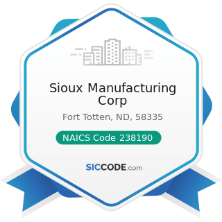 Sioux Manufacturing Corp - NAICS Code 238190 - Other Foundation, Structure, and Building...