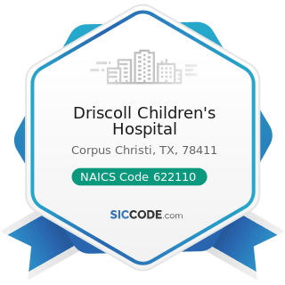 Driscoll Children's Hospital - NAICS Code 622110 - General Medical and Surgical Hospitals