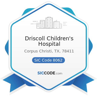 Driscoll Children's Hospital - SIC Code 8062 - General Medical and Surgical Hospitals