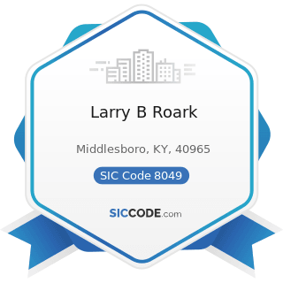 Larry B Roark - SIC Code 8049 - Offices and Clinics of Health Practitioners, Not Elsewhere...