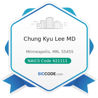 Chung Kyu Lee MD - NAICS Code 621111 - Offices of Physicians (except Mental Health Specialists)