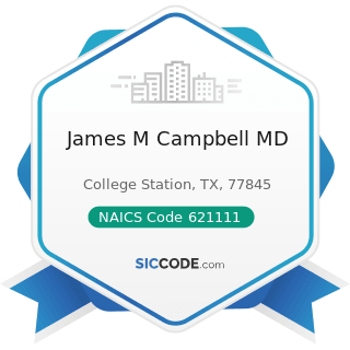 James M Campbell MD - NAICS Code 621111 - Offices of Physicians (except Mental Health...