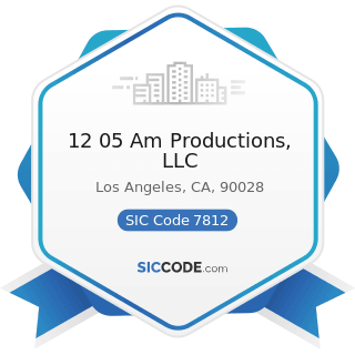 12 05 Am Productions, LLC - SIC Code 7812 - Motion Picture and Video Tape Production